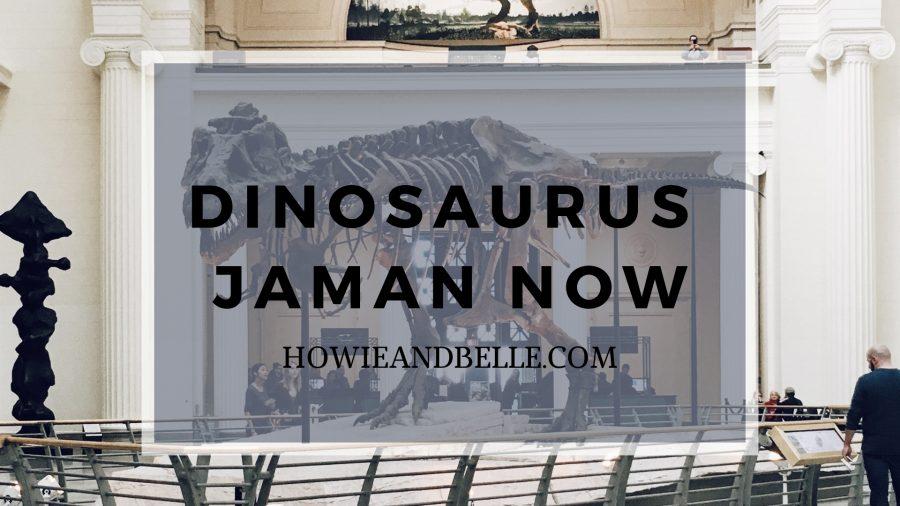 20190127 - Menjadi Dinosarus dan Trex di Jaman Now v1